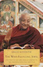 The Wish-Fulfilling Jewel - The Practice of Guru Yoga According to the Longchen Nyingthig Tradition