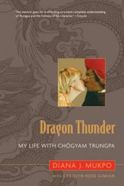 Dragon Thunder: My Life with Chogyam Trungpa by Carolyn Rose Gimian