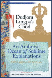 Dudjom Lingpa's Chöd:  An Ambrosia Ocean of Sublime Explanations