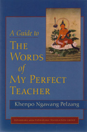 A Guide to The Words of My Perfect Teacher by Khenpo Ngawang Pelzang, translated by Padmakara Translation Group