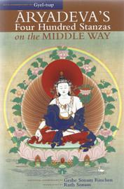 Aryadeva's Four Hundred Stanzas: on the Middle Way, With Commentary by Gyel-tsap by Aryadeva,Gyel-tsap, Geshe Sonam Rinchen translated by Ruth Sonam