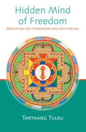 Hidden Mind of Freedom: Meditation for Compassion and Self-Healing by Tarthang Tulku