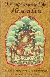 The Superhuman Life of Gesar of Ling by Alexandra David-Neel and Lama Yongden, forward by Chogyam Trungpa Rinpoche