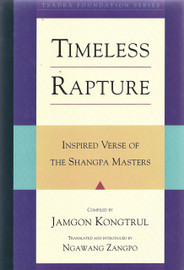 Timeless Rapture: Inspired Verse of the Shangpa Masters by Jamgon Kongtrul Lodro Taye, edited and translated by Ngawang Zangpo