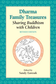 Dharma Family Treasures: Sharing Buddhism with Children (Revised Edition), edited by Sandy Eastoak