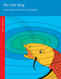 The Fish King: A Story about the Power of Goodness. A Jataka Tale, illustrated by Bradley Clemmons and Julia Witwer