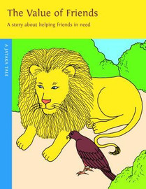 The Value of Friends: A story about helping friends in need. A Jataka Tale, illustrated by Eric Meller