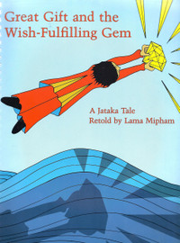 Great Gift and the Wish-Fulfilling Gem. A Jataka Tale, retold by Lama Mipham (Spiral Bound)