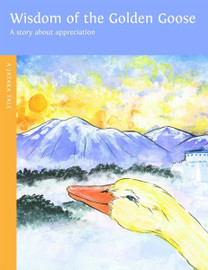 Wisdom of the Golden Goose: A story about appreciation. A Jataka Tale, illustrated by Sherri Nestorowich