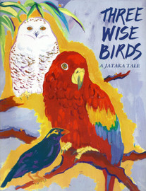 Three Wise Birds: A story about wisdom and leadership. A Jataka Tale, illustrated by Zohra Kalinkowitz