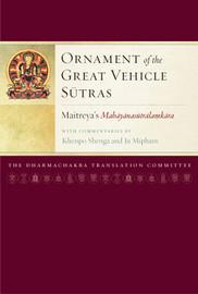 Ornament of the Great Vehicle Sutras: Maitreya's Mahayanasutralamkara with Commentaries by Khenpo Shenga and Ju Mipham