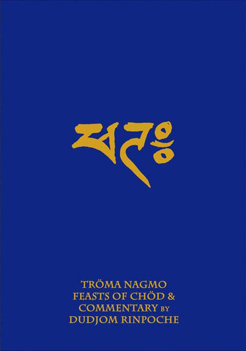 Troma Nagmo: Feasts of Chod & Commentary by Dudjom Rinpoche (Book 2)