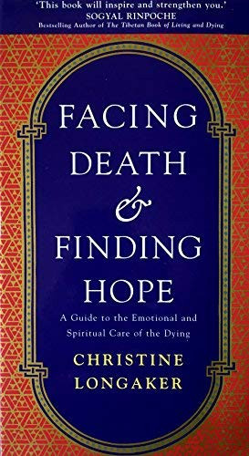 Facing Death and Finding Hope by  Christine Longaker