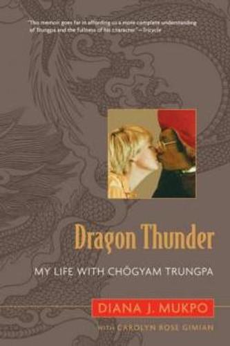 Dragon Thunder: My Life with Chogyam Trungpa by Carolyn Rose Gimian