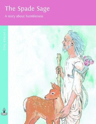 The Spade Sage: A story about finding happiness. A Jataka Tale, illustrated by Sherri Nestorowich