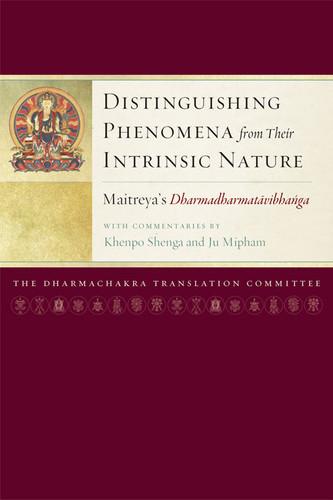 Distinguishing Phenomena from Their Intrinsic Nature: Maitreya's Dharmadharmatavibhanga with Commentaries by Khenpo Shenga and Ju Mipham