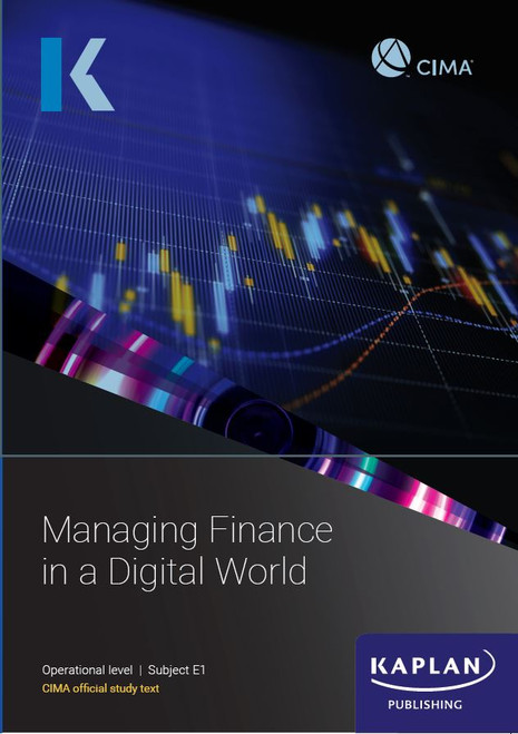Kaplan CIMA E1 Managing Finance In A Digital World Study Text
