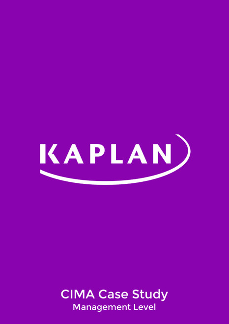 Kaplan CIMA Integrated Case Study Management Level Study Text