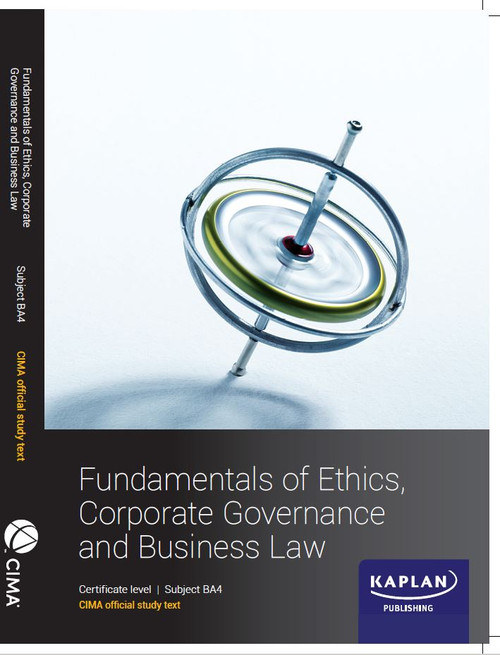 Kaplan CIMA BA4 Fundamentals of Ethics, Corporate Governance and Business Law Study Text