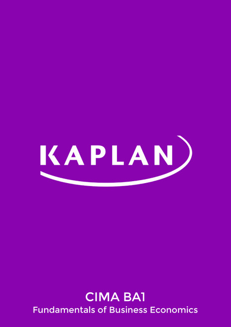 Kaplan CIMA BA1 Fundamentals of Business Economics Exam Practice Kit eBook