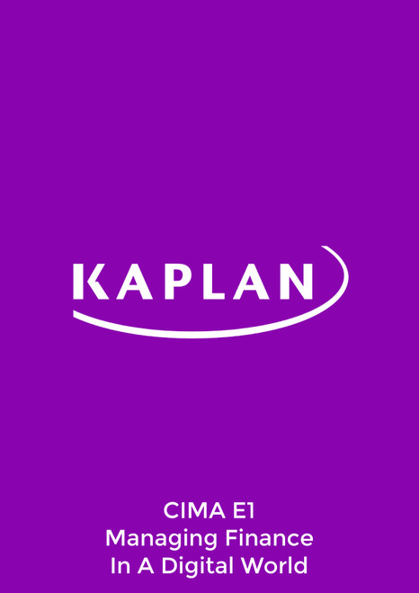 Kaplan CIMA E1 Managing Finance In A Digital World Study Text eBook