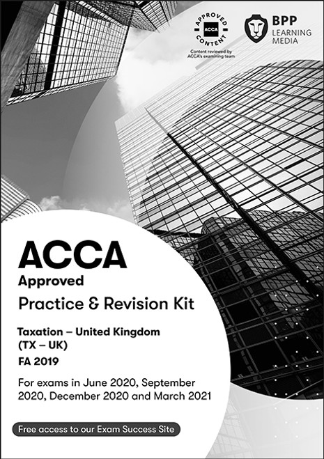 BPP ACCA TX (F6) Taxation (FA 2019) (UK) Practice & Revision Kit