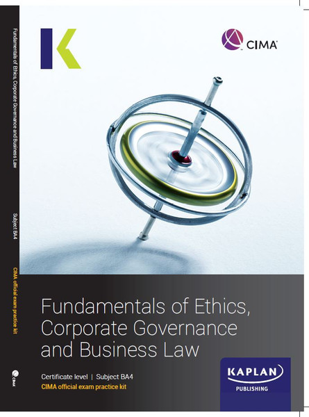 Kaplan CIMA BA4 Fundamentals of Ethics, Corporate Governance and Business Law Exam Practice Kit