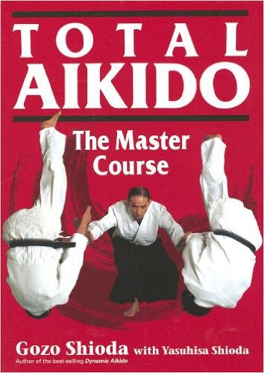 TOTAL AIKIDO: THE MASTER COURSE HARDCOVER