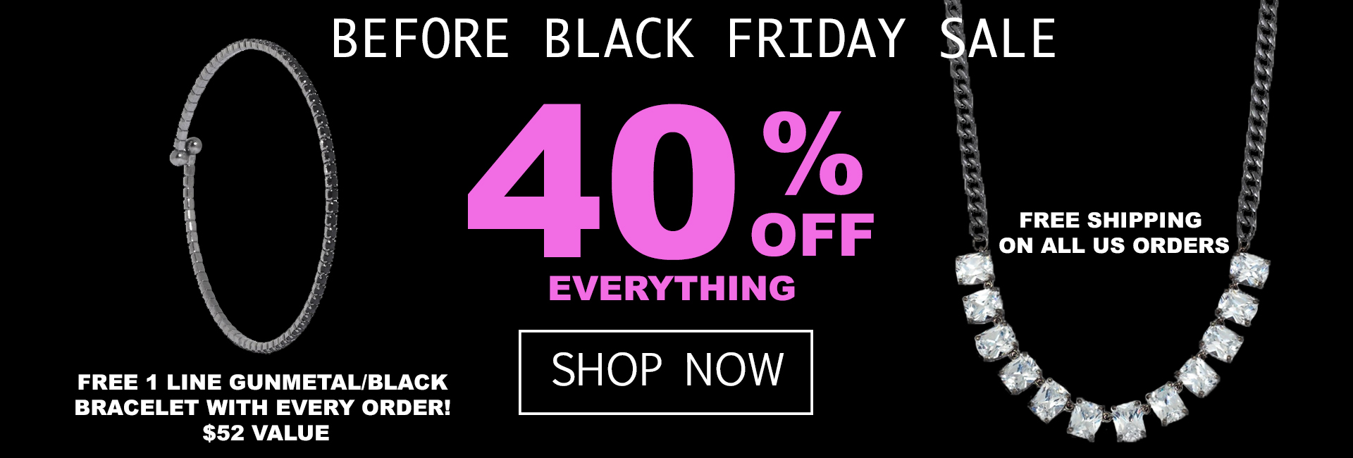 Shop our Black Friday Sale Now for 40% OFF Everything, Free Shipping, and Free Gift with Purchase