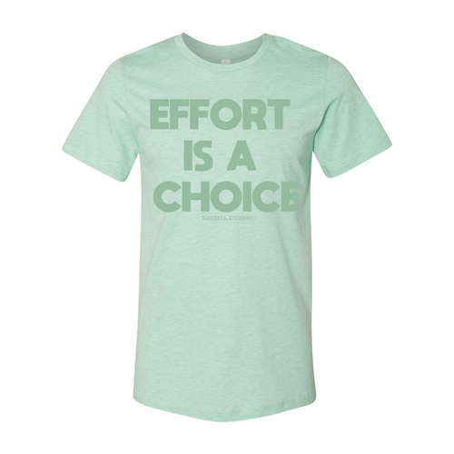 Effort is a Choice  - Tee - MINT ON MINT