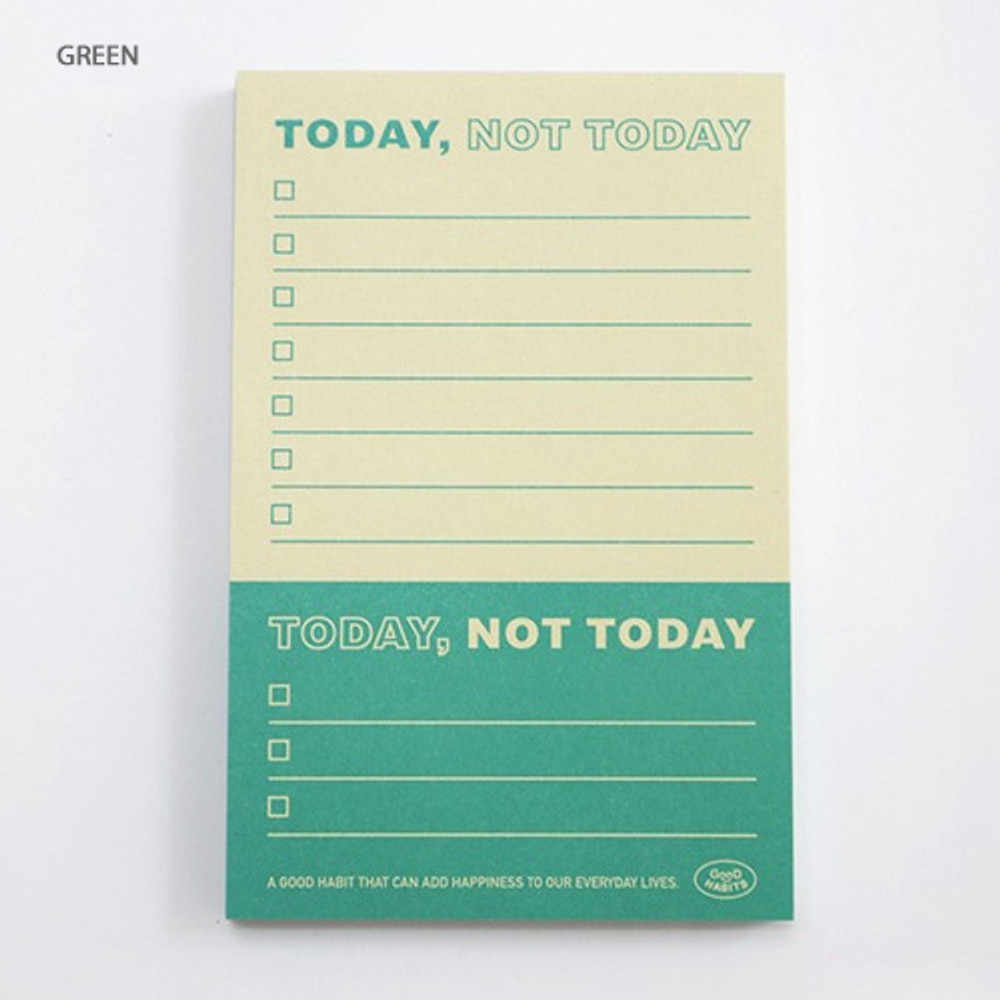 Green - Good habits Today not today to do list notepad