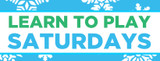 Learn to Play Saturdays!
