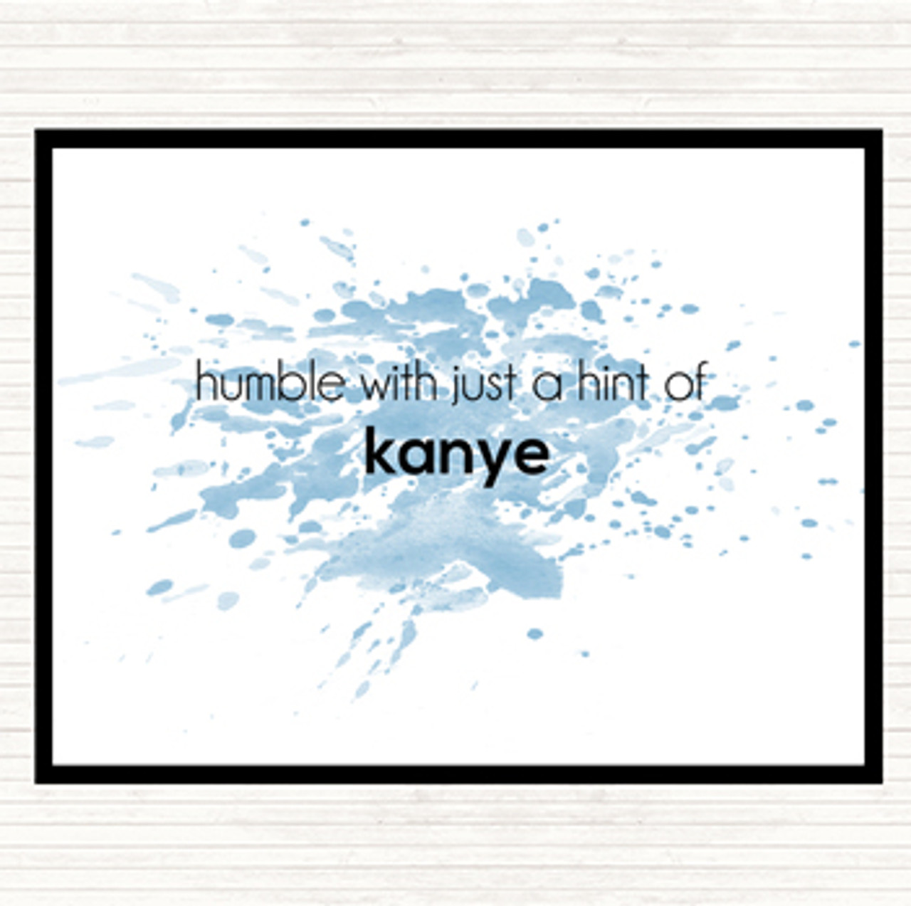 Watercolour Humble With A Hint Of Kanye Quote Drinks Mat Coaster