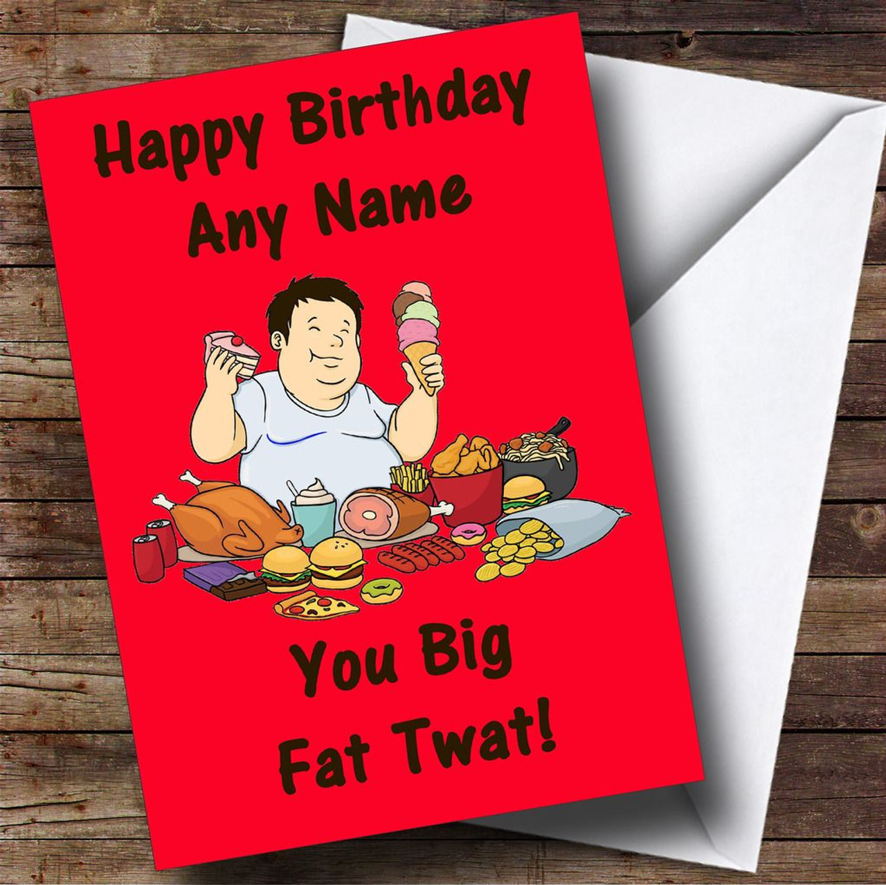 Fat Man Eating Insulting Offensive Funny Personalised Birthday Card