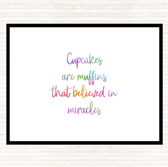 Cupcakes Are Muffins That Believed In Miracles Rainbow Quote Dinner Table Placemat