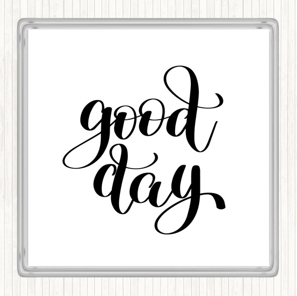 White Black Good Day Quote Drinks Mat Coaster