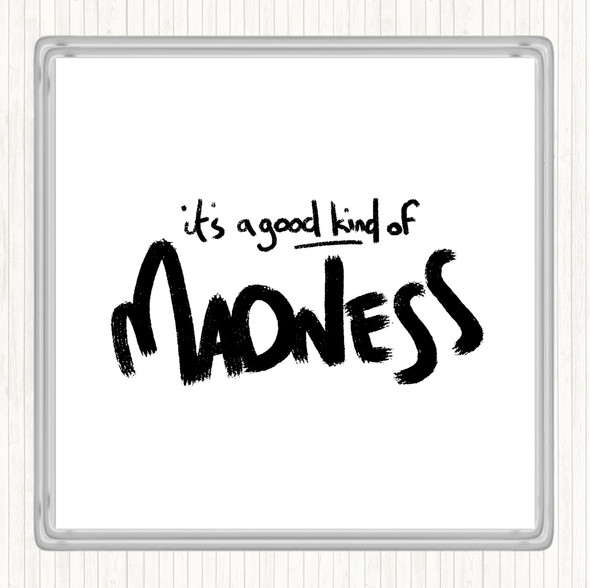 White Black Good Madness Quote Drinks Mat Coaster