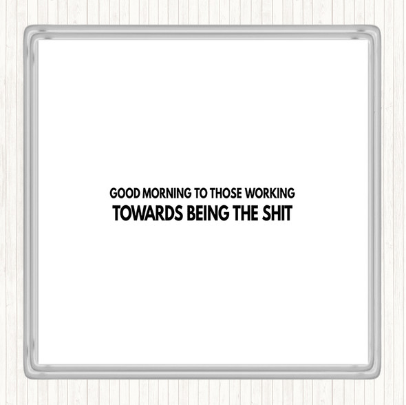 White Black Good Morning To Those Working Quote Drinks Mat Coaster