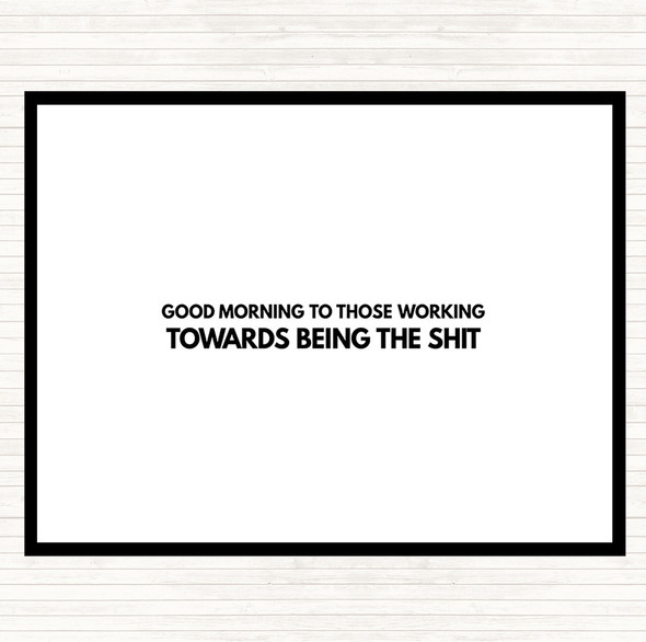 White Black Good Morning To Those Working Quote Dinner Table Placemat