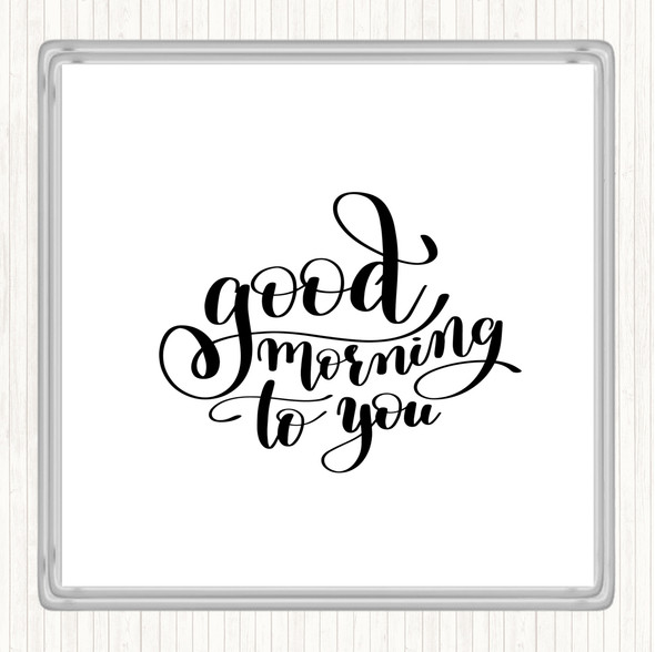 White Black Good Morning To You Quote Drinks Mat Coaster