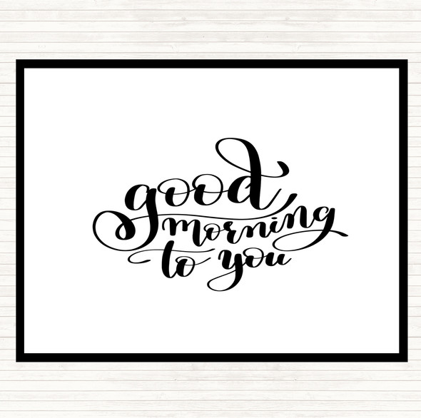 White Black Good Morning To You Quote Dinner Table Placemat