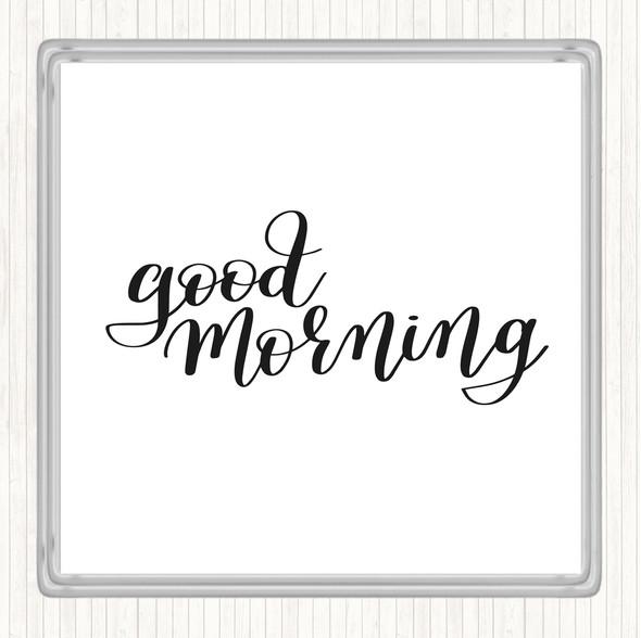 White Black Good Morning Quote Drinks Mat Coaster