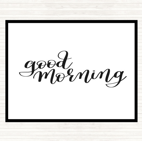 White Black Good Morning Quote Dinner Table Placemat