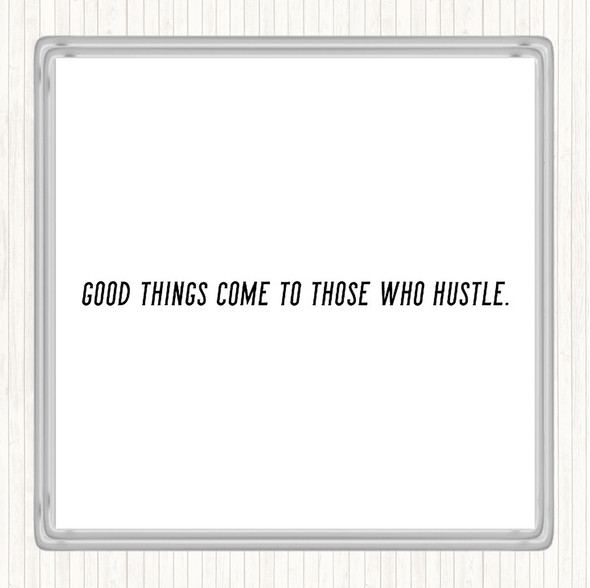 White Black Good Things Come To Those Who Hustle Quote Drinks Mat Coaster