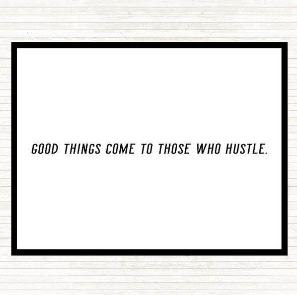 White Black Good Things Come To Those Who Hustle Quote Dinner Table Placemat