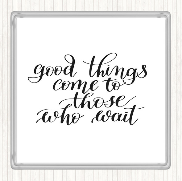 White Black Good Things Come To Those Who Wait Quote Drinks Mat Coaster
