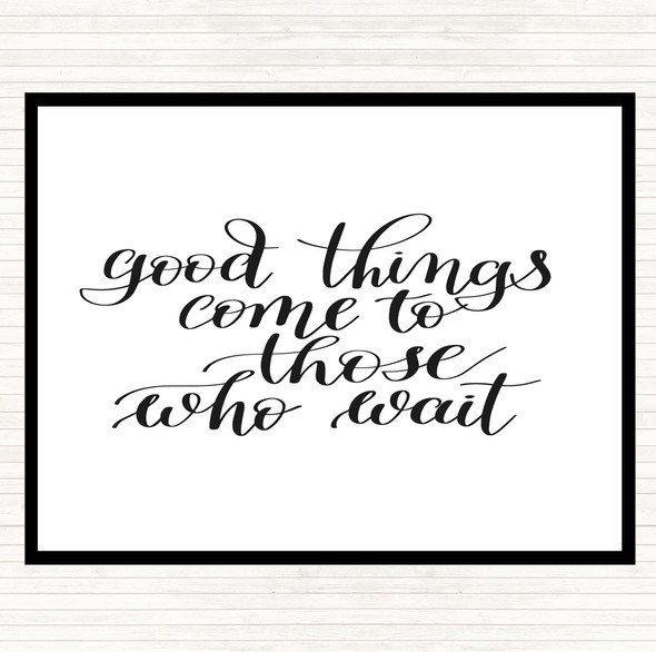 White Black Good Things Come To Those Who Wait Quote Dinner Table Placemat
