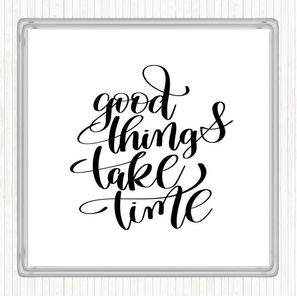 White Black Good Things Take Time Quote Drinks Mat Coaster