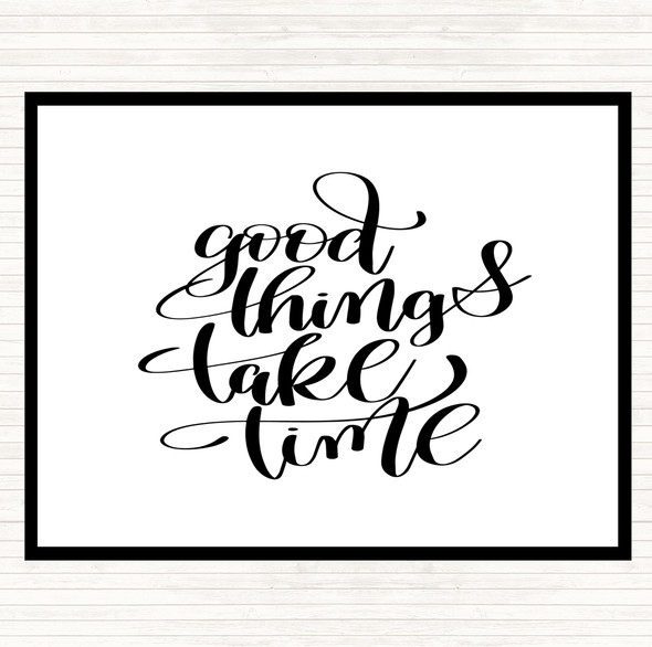 White Black Good Things Take Time Quote Dinner Table Placemat