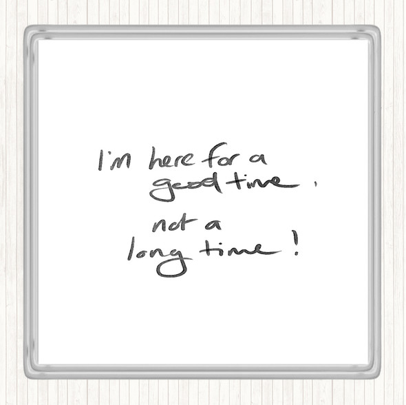 White Black Good Time Not Long Time Quote Drinks Mat Coaster